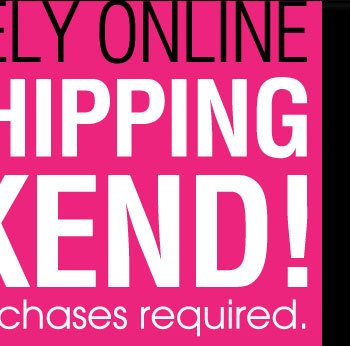 FREE SHIPPING WEEKEND no minimum purchases USECODE:SHIPFREE