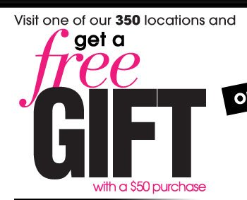Get Free Gift when you visit one of 250 locations with a $50 purchase