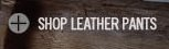 SHOP LEATHER PANTS