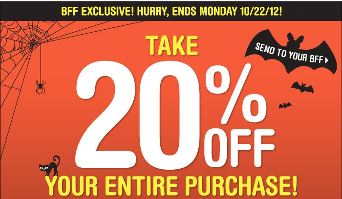 BBB EXCLUSIVE! ENDS MONDAY  10/22/12! TAKE 20% OFF YOUR ENTIRE PURCHASE!