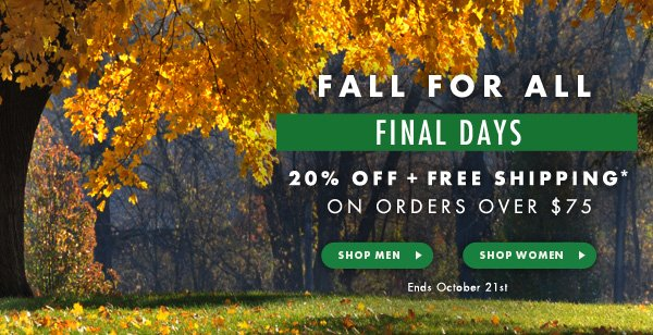 FINAL DAYS -Fall For All 20% Off + Free Shipping Over $75