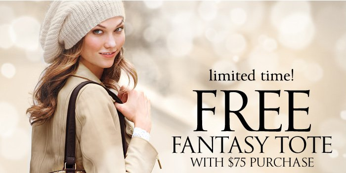 Limited time! Free Fantasy Tote with $75 purchase