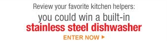 Review your favorite kitchen helpers: You could win a built-in stainless steel dishwasher | Enter Now