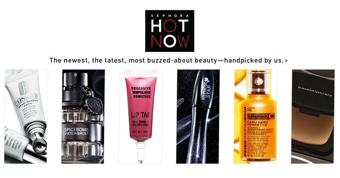 Sephora Hot Now | The newest, the latest, most buzzed-about beauty—handpicked by us