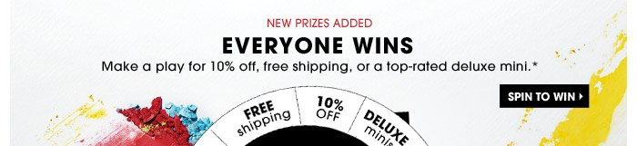 New Prizes Added | Everyone wins: Make a play for 10% off, free shipping, or a top-rated deluxe mini.* | Take a Spin