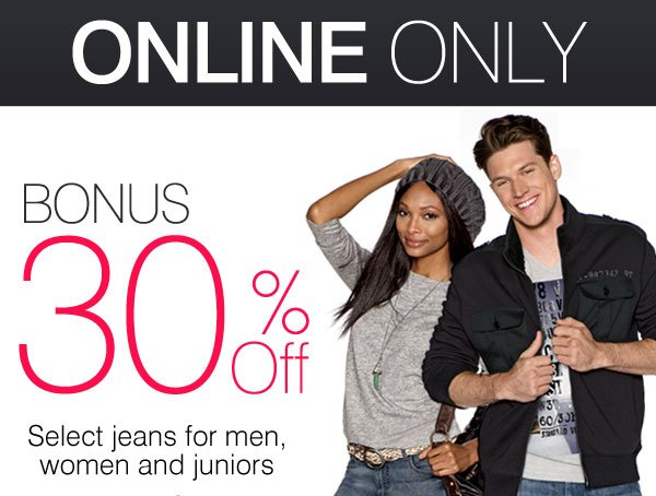 ONLINE ONLY - BONUS 30% OFF Select jeans for men, women and juniors