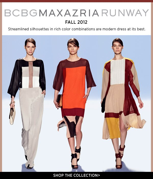 Shop standout styles from BCBGMAXAZRIA's fall runway. Streamlined silhouettes in rich color combinations are modern dress at its best. Shop BCBGMAXAZRIA Runway >>