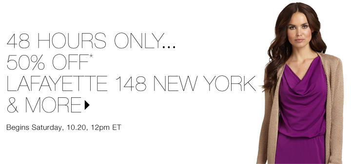 50% Off* Lafayette 148 New York & more…Shop now