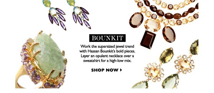 BOUNKIT -  Work the supersized jewel trend with Hassan Bounkit's bold pieces. Layer an opulent necklace over a sweatshirt for a high-low mix. SHOP NOW