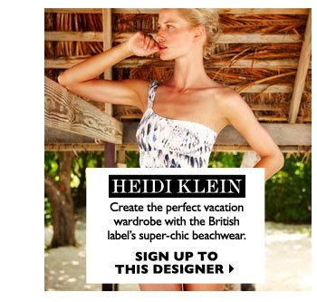 HEIDI KLEIN -  Create the perfect vacation wardrobe with the British label's super-chic beachwear. SIGN UP TO THIS DESIGNER