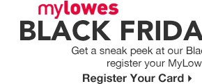 MyLowe's Black Friday Sneak Peek. Register Your Card »