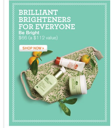 BRILLIANT BRIGHTERS FOR EVERYONE Be Bright 66 dollars a 112 dollar value SHOP NOW