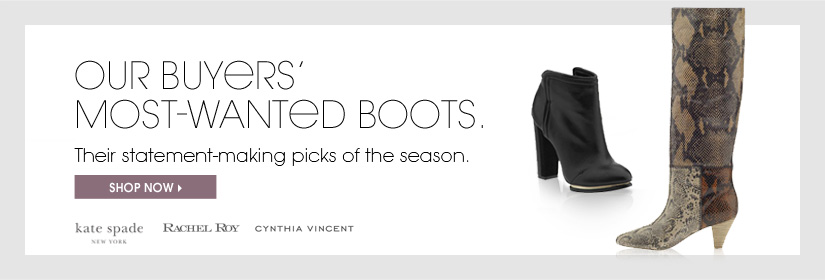 OUR BUYERS' MOST-WANTED BOOTS. SHOP NOW
