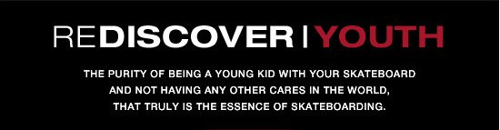 Rediscover | Youth. The purity of being a young kid with your skateboard and not having any other cares in the world, that truly is the essence of skateboarding.