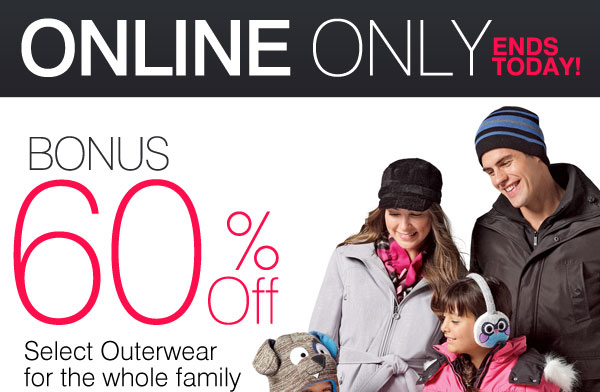 ONLINE ONLY, ENDS TODAY - BONUS 60% OFF Select Outerwear for the whole family