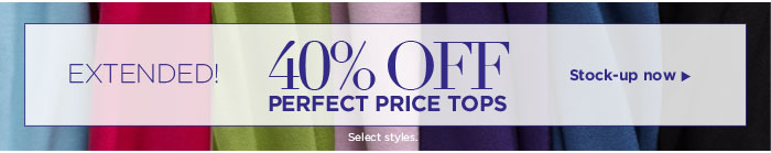 40% off Select Perfect Price Tops! Shop Now.