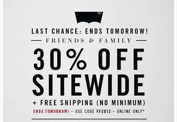 LAST CHANCE: ENDS TOMORROW! - FRIENDS & FAMILY 30% OFF SITEWIDE + Free Shipping (No Minimum). Ends Tomorrow! - Use Code FF2012 - Online Only*.