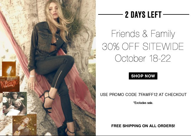 2 Days Left to Save 30% In Stores and Online! Friends & Family Ends Tomorrow!