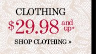 CLOTHING $29.98 and up*
