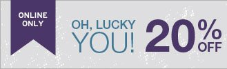OH LUCKY YOU! 20% OFF YOUR PURCHASE TILL MIDNIGHT