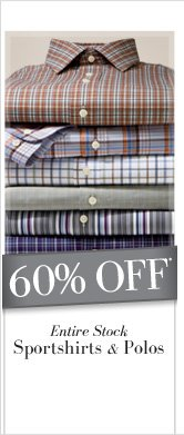 60% OFF* Entire Stock Sportshirts & Polos