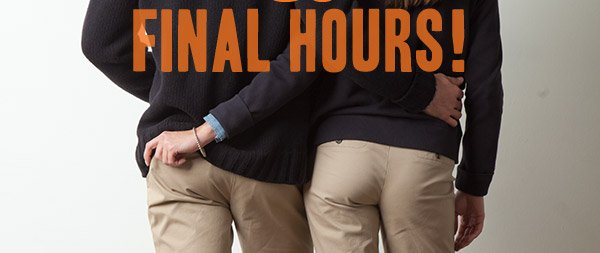 FRIENDS & FAMILY FINAL HOURS!