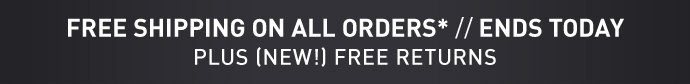 FREE SHIPPING ON ALL ORDERS* // ENDS TODAY PLUS (NEW!) FREE  RETURNS