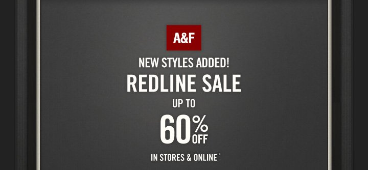 A&F NEW STYLES ADDED! REDLINE UP TO 60% OFF IN STORES & ONLINE*