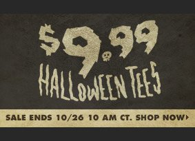 $9.99 Halloween tees. Sale ends 10/26 10AM CT. Shop now.