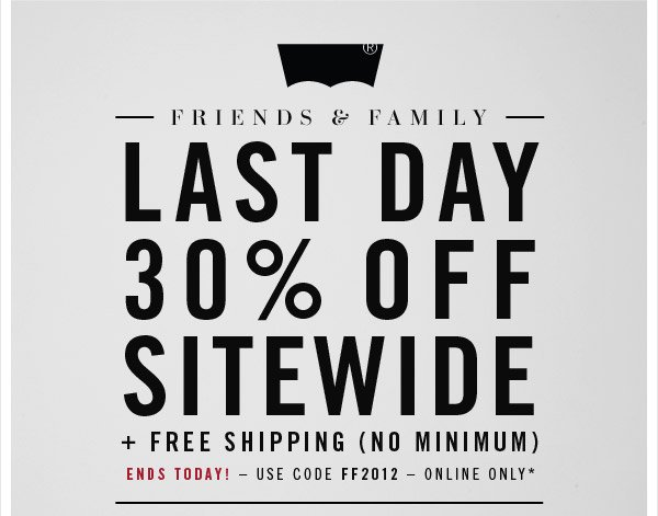 FRIENDS & FAMILY LAST DAY 30% OFF SITEWIDE