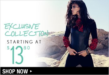 Exclusive Collection Starting at $13.80 - Shop Now