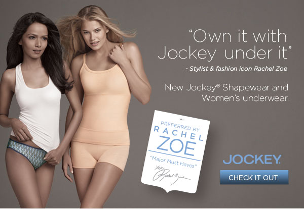 """Own it with Jockey under it"" - Stylist & fashion icon Rachel Zoe. New Jockey® Shapewear and Women's underwear. PREFERRED BY Rachel Zoe. ""Major Must Haves"" Rachel Zoe. Jockey®. Check it out."