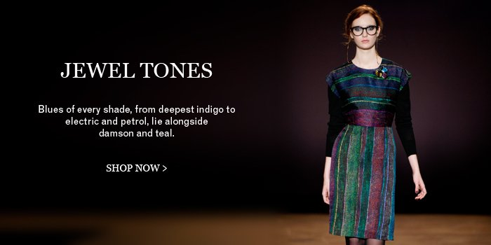 Jewel Tones - Shop Now >