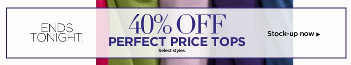 40% off Select Perfect Price Tops!