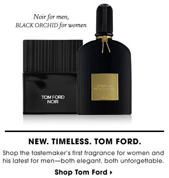 New. Timeless. Tom Ford. Shop the tastemaker's first fragrance for women and his latest for menâ?? - oth elegant, both unforgettable. Shop Tom Ford
