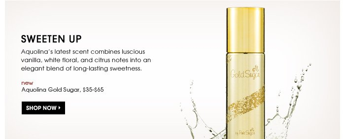 Sweeten Up. Aquolina's latest scent combines luscious vanilla, white floral, and citrus notes into an elegant blend of long-lasting sweetness. Shop now. new. Aquolina Gold Sugar, $35-$65