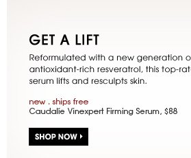Get A Lift. Reformulated with a new generation of antioxidant-rich resveratrol, this top-rated serum lifts and resculpts skin. stimulates collagen & elastin production. Shop now. new . ships free. Caudalie Vinexpert Firming Serum, $88