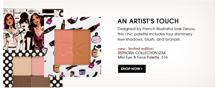 An Artist's Touch. Designed by French illustrator Izak Zenou, this chic palette includes four shimmery eye shadows, blush, and bronzer. Shop now. new . limited edition. SEPHORA COLLECTION IZAK Mini Eye & Face Palette, $16