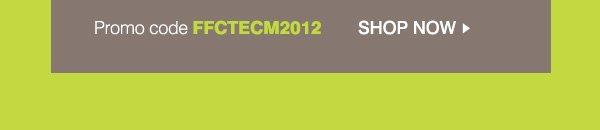 Promo code FFCTECM2012 Shop now.