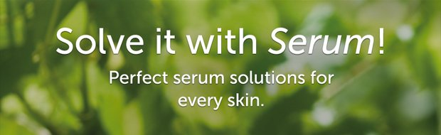 Solve it with Serum! Perfect serum solutions for every skin.