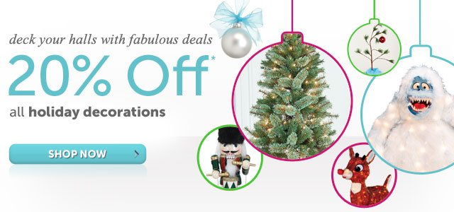 deck your halls with fabulous deals - 20% Off* all holiday decorations - Shop Now
