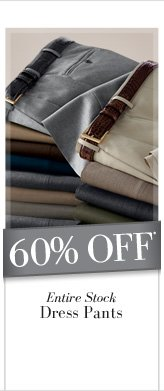 60% OFF* Entire Stock Dress Pants