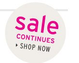SALE CONTINUES - Shop Now