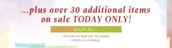 ...plus over 30 additional items on sale TODAY ONLY! Shop All Now