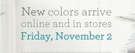 New colors arrive Friday, November 2