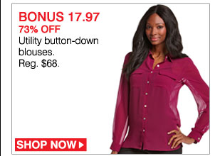 BONUS 17.97 73% off Utility button-down blouses. Reg $68. Shop now.
