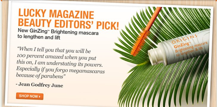 LUCKY MAGAZINE BEAUTY EDITORS PICK New GinZing Brightening mascara to lengthen and lift When I tell you that you will be 100 percent amazed when you put this on I am understanding its powers Especially if you forgo megamascaras because of parabens Jean Godfrey june SHOP NOW