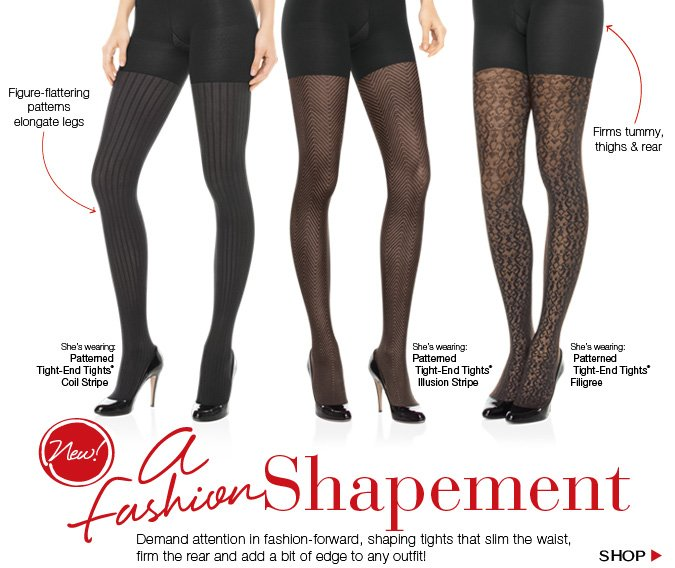 A Fashion Shapement! Demand attention in fashion-forward, shaping tights that slim the waist, firm the rear and add a bit of edge to any outfit! Shop!