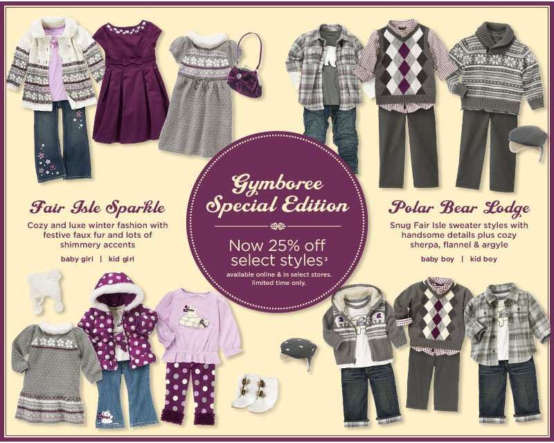 Gymboree Special Edition. Fair Isle Sparkle: Cozy and luxe winter fashion with festive faux fur and lots of shimmery accents. Polar Bear Lodge: Snug Fair Isle sweater styles with handsome details plus cozy sherpa, flannel & argyle. Available online and in select stores. Limited time only.