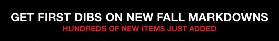 Get First Dibs on New Fall Markdowns. Hundreds of new items just added